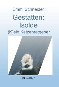 Emmi Schneider, Gestatten: Isolde - (K)ein Katzenratgeber